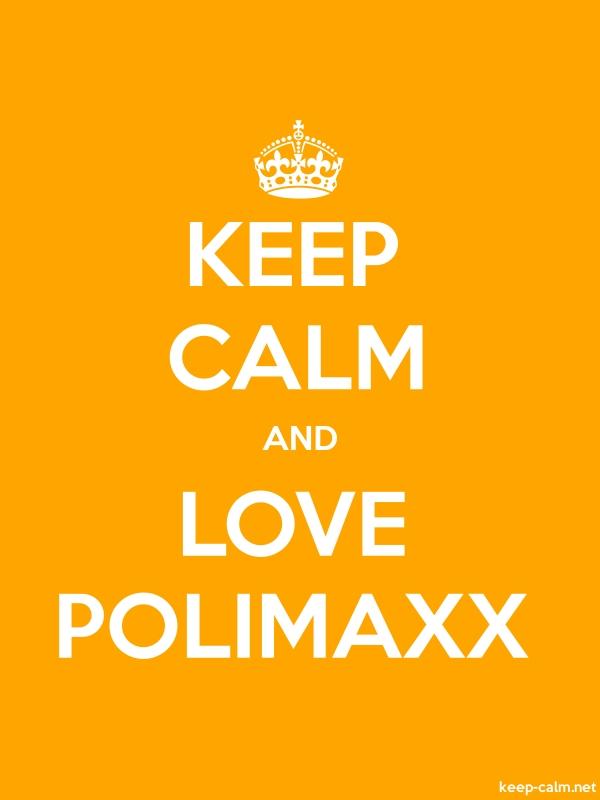 KEEP CALM AND LOVE POLIMAXX - white/orange - Default (600x800)