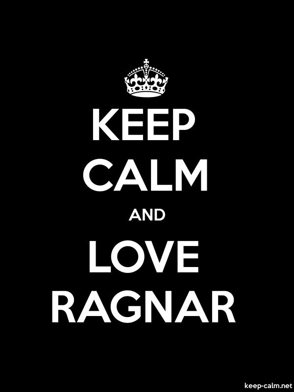 KEEP CALM AND LOVE RAGNAR - white/black - Default (600x800)