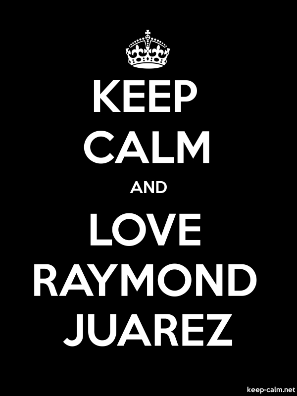 KEEP CALM AND LOVE RAYMOND JUAREZ - white/black - Default (600x800)