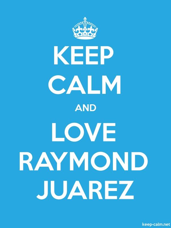 KEEP CALM AND LOVE RAYMOND JUAREZ - white/blue - Default (600x800)