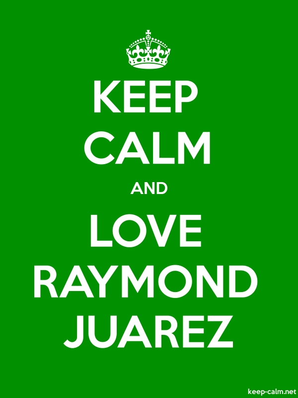 KEEP CALM AND LOVE RAYMOND JUAREZ - white/green - Default (600x800)