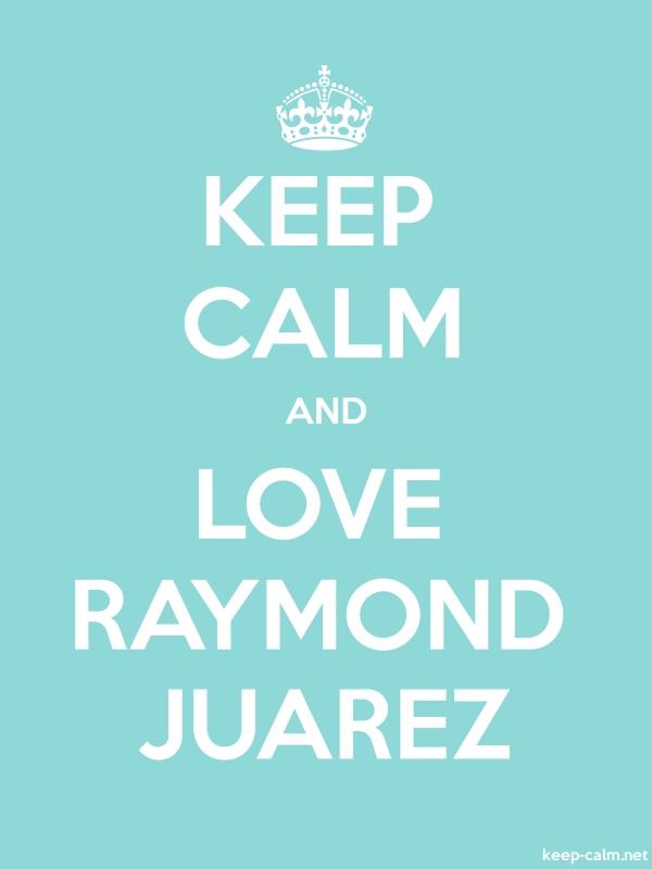 KEEP CALM AND LOVE RAYMOND JUAREZ - white/lightblue - Default (600x800)