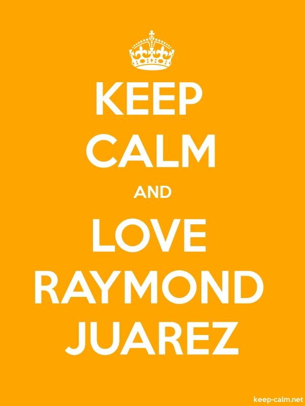 KEEP CALM AND LOVE RAYMOND JUAREZ - white/orange - Default (600x800)