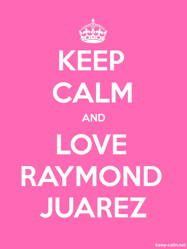 KEEP CALM AND LOVE RAYMOND JUAREZ - white/pink - Default (600x800)