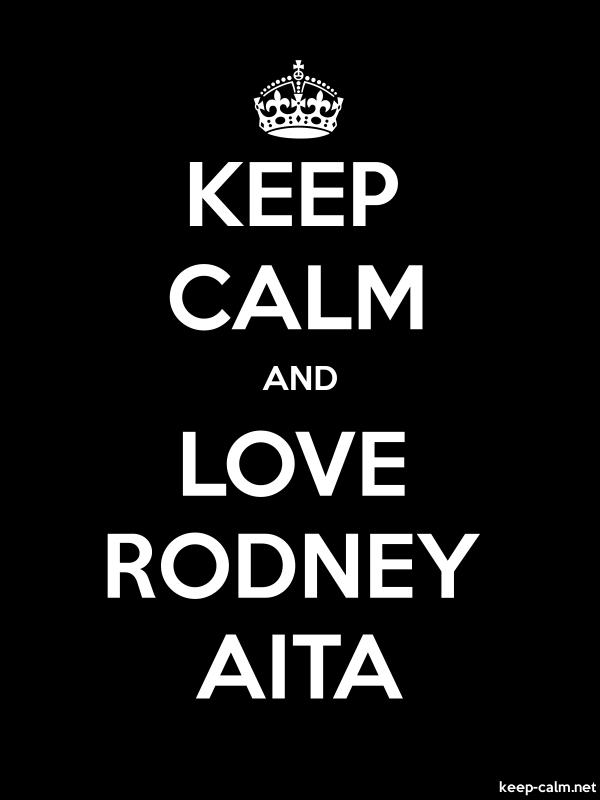 KEEP CALM AND LOVE RODNEY AITA - white/black - Default (600x800)