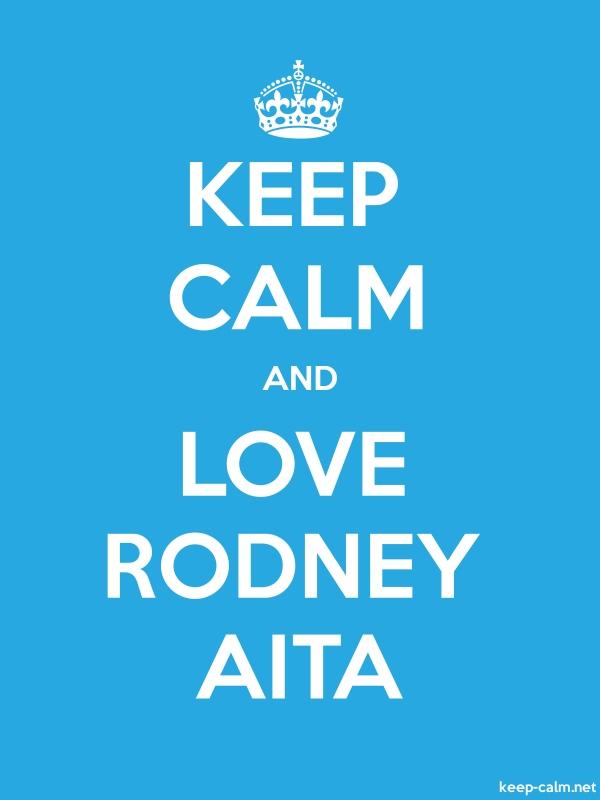 KEEP CALM AND LOVE RODNEY AITA - white/blue - Default (600x800)