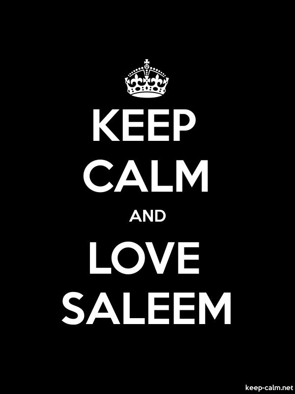 KEEP CALM AND LOVE SALEEM - white/black - Default (600x800)