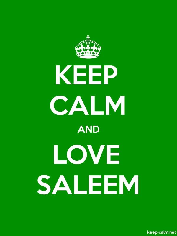 KEEP CALM AND LOVE SALEEM - white/green - Default (600x800)