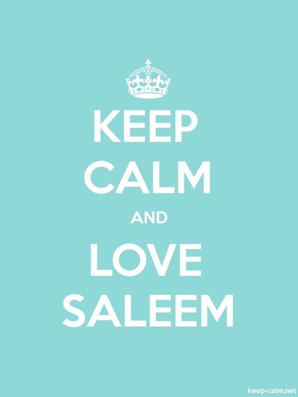 KEEP CALM AND LOVE SALEEM - white/lightblue - Default (600x800)