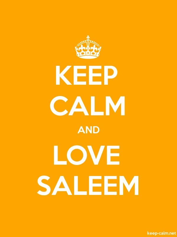 KEEP CALM AND LOVE SALEEM - white/orange - Default (600x800)