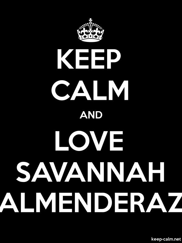 KEEP CALM AND LOVE SAVANNAH ALMENDERAZ - white/black - Default (600x800)