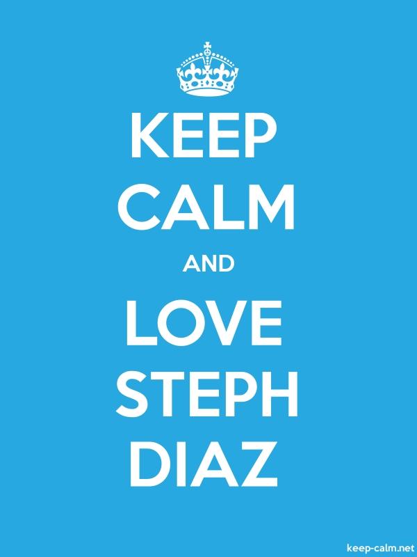 KEEP CALM AND LOVE STEPH DIAZ - white/blue - Default (600x800)
