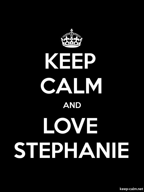 KEEP CALM AND LOVE STEPHANIE - white/black - Default (600x800)