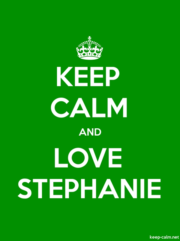 KEEP CALM AND LOVE STEPHANIE - white/green - Default (600x800)
