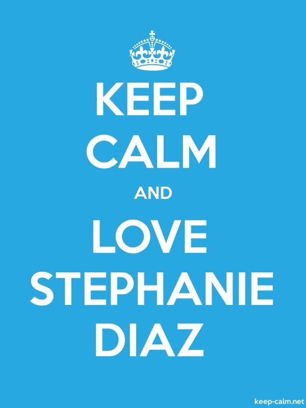 KEEP CALM AND LOVE STEPHANIE DIAZ - white/blue - Default (600x800)