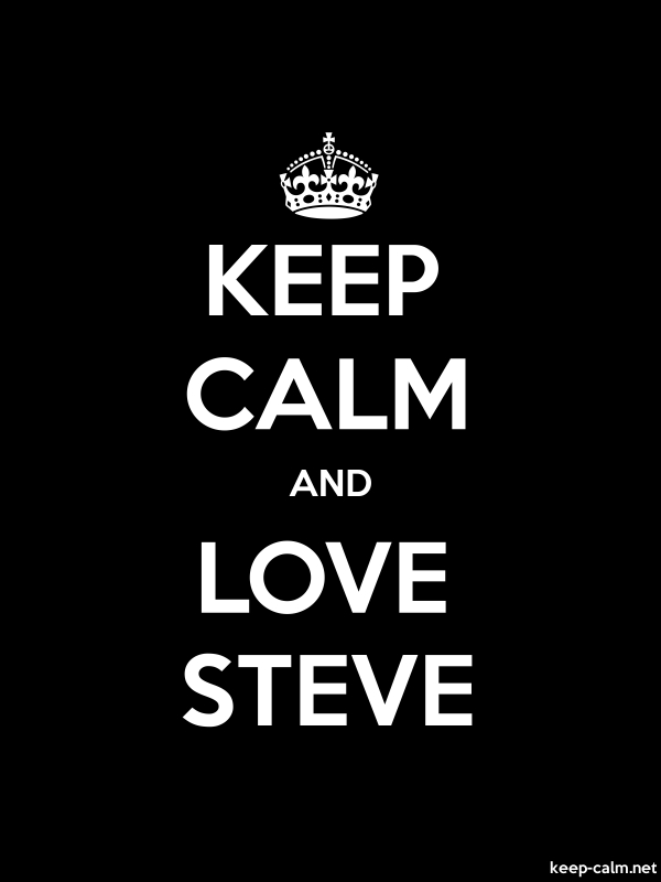 KEEP CALM AND LOVE STEVE - white/black - Default (600x800)