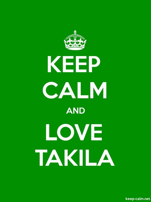 KEEP CALM AND LOVE TAKILA - white/green - Default (600x800)