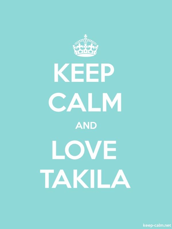 KEEP CALM AND LOVE TAKILA - white/lightblue - Default (600x800)