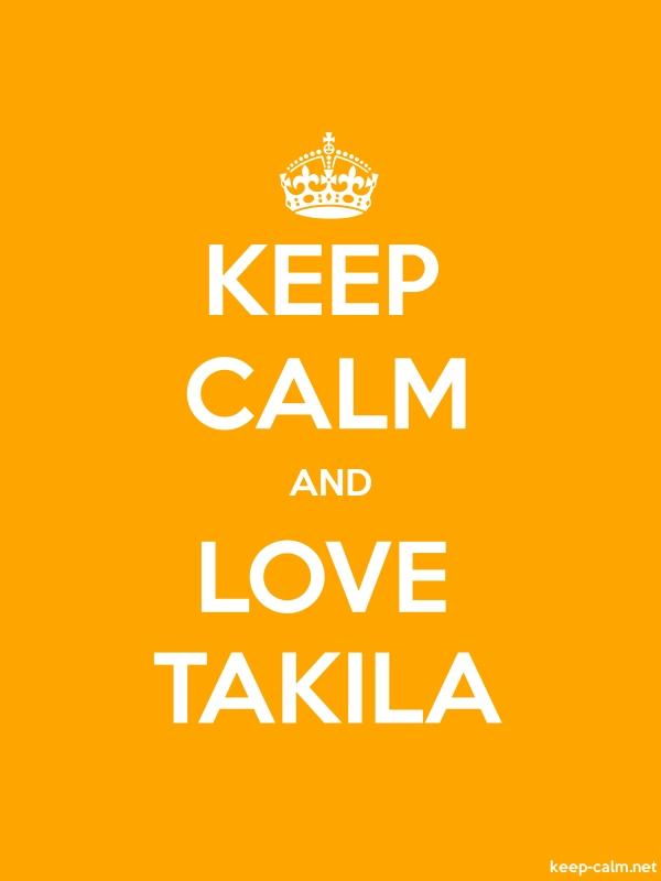 KEEP CALM AND LOVE TAKILA - white/orange - Default (600x800)