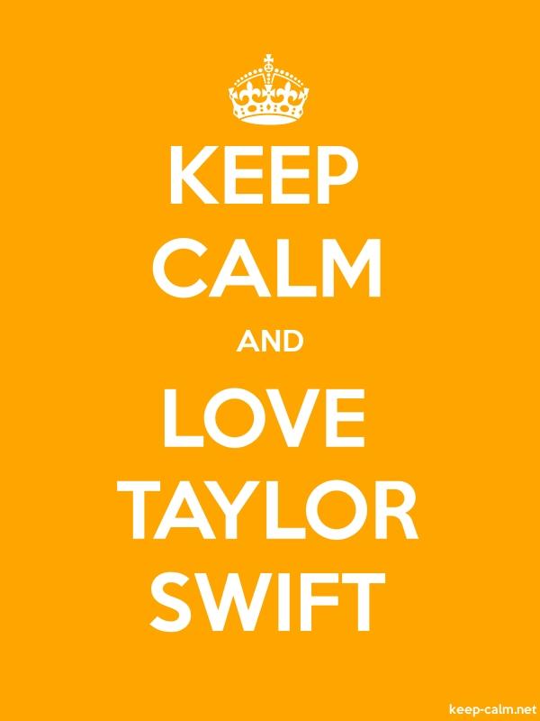 KEEP CALM AND LOVE TAYLOR SWIFT - white/orange - Default (600x800)