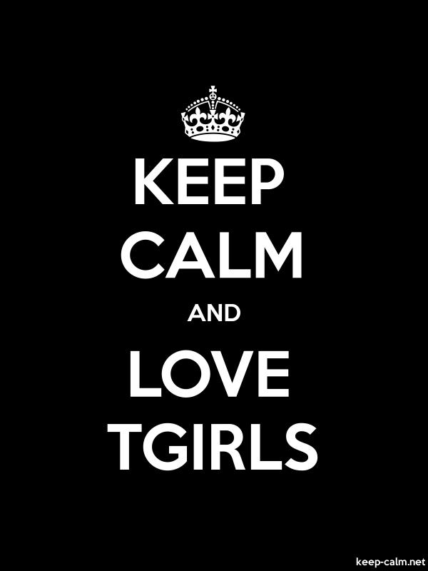 KEEP CALM AND LOVE TGIRLS - white/black - Default (600x800)