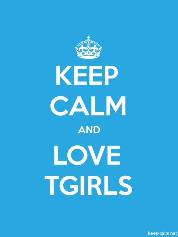 KEEP CALM AND LOVE TGIRLS - white/blue - Default (600x800)