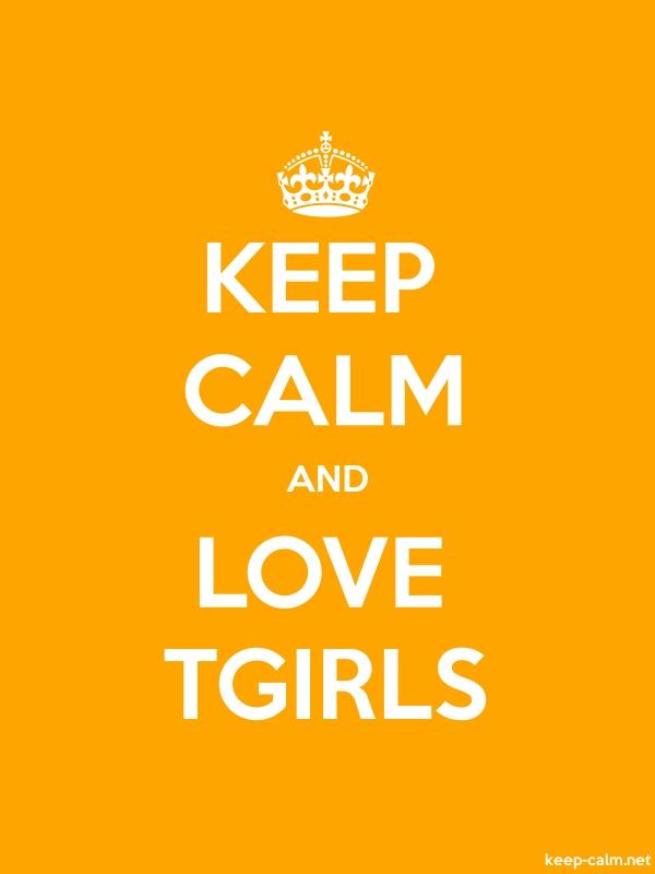 KEEP CALM AND LOVE TGIRLS - white/orange - Default (600x800)