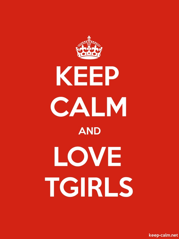 KEEP CALM AND LOVE TGIRLS - white/red - Default (600x800)