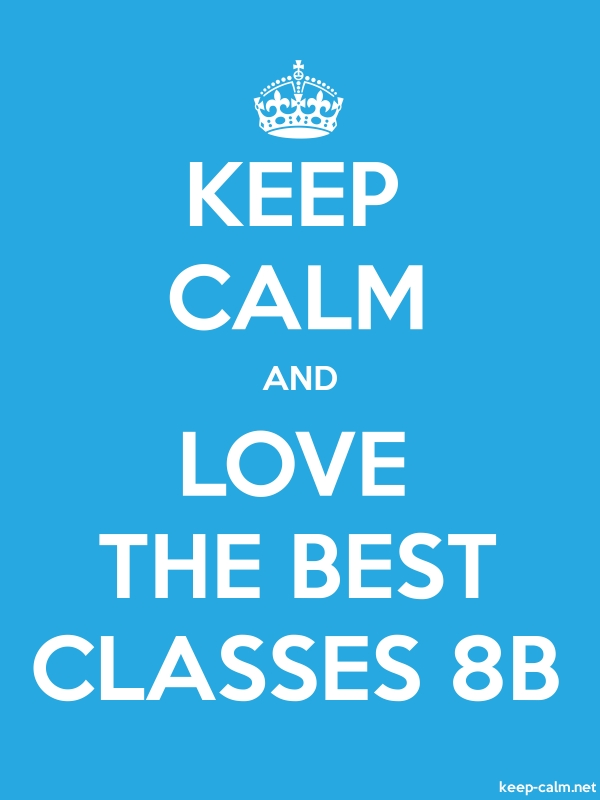 KEEP CALM AND LOVE THE BEST CLASSES 8B - white/blue - Default (600x800)