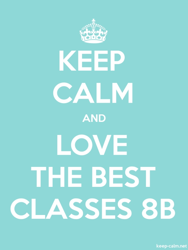 KEEP CALM AND LOVE THE BEST CLASSES 8B - white/lightblue - Default (600x800)