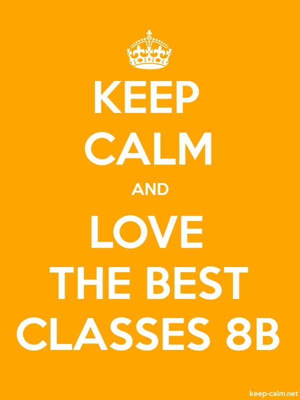 KEEP CALM AND LOVE THE BEST CLASSES 8B - white/orange - Default (600x800)