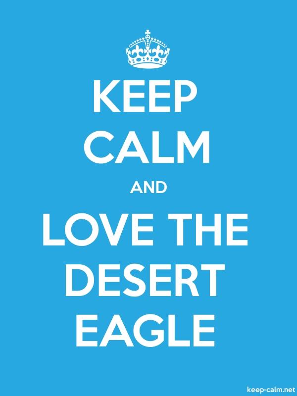 KEEP CALM AND LOVE THE DESERT EAGLE - white/blue - Default (600x800)