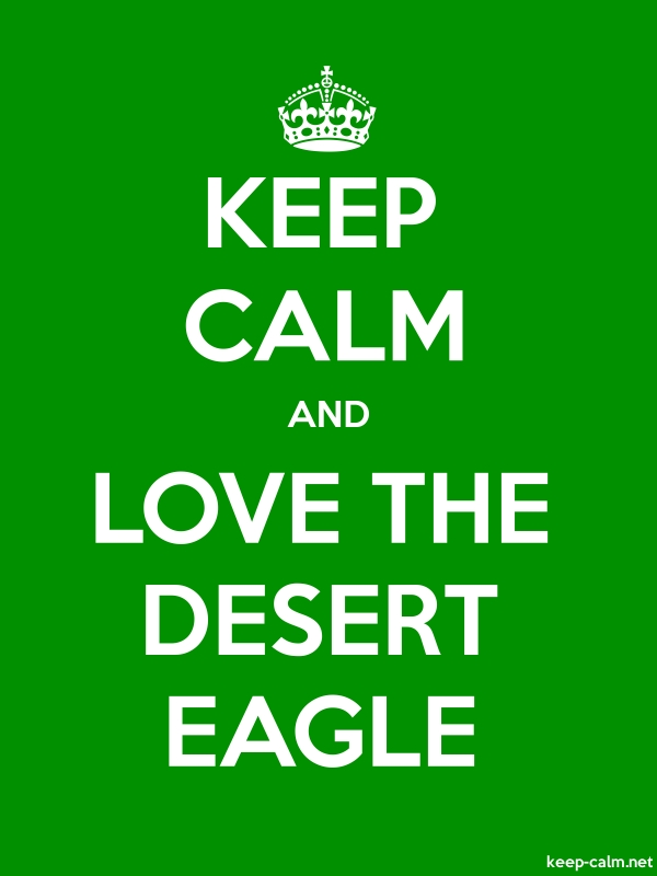 KEEP CALM AND LOVE THE DESERT EAGLE - white/green - Default (600x800)