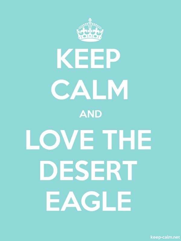KEEP CALM AND LOVE THE DESERT EAGLE - white/lightblue - Default (600x800)
