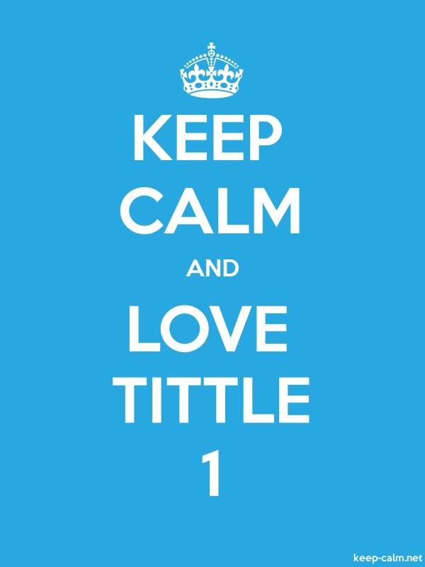 KEEP CALM AND LOVE TITTLE 1 - white/blue - Default (600x800)