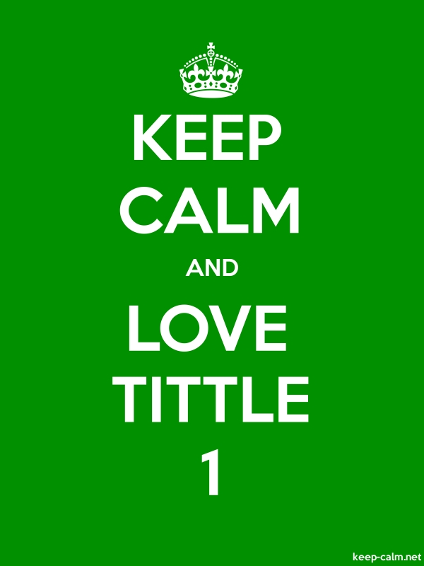 KEEP CALM AND LOVE TITTLE 1 - white/green - Default (600x800)