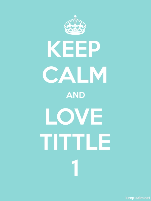 KEEP CALM AND LOVE TITTLE 1 - white/lightblue - Default (600x800)