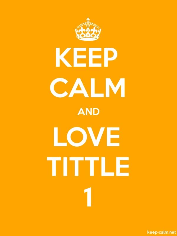 KEEP CALM AND LOVE TITTLE 1 - white/orange - Default (600x800)