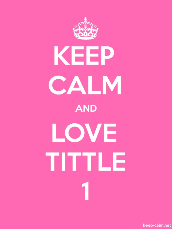 KEEP CALM AND LOVE TITTLE 1 - white/pink - Default (600x800)