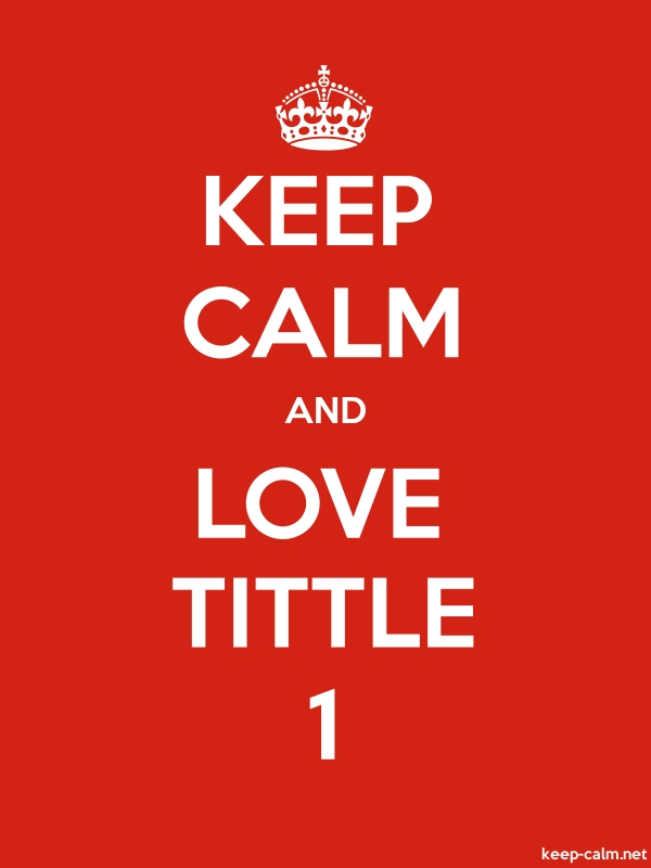 KEEP CALM AND LOVE TITTLE 1 - white/red - Default (600x800)