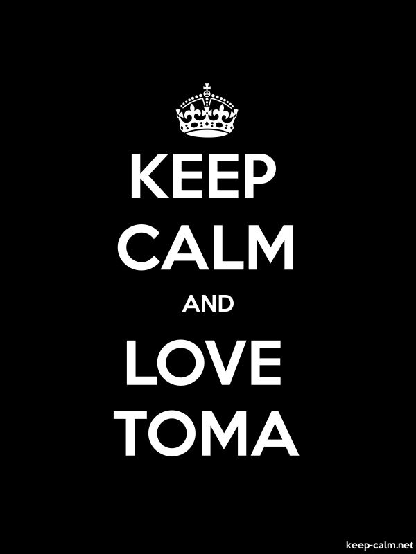 KEEP CALM AND LOVE TOMA - white/black - Default (600x800)