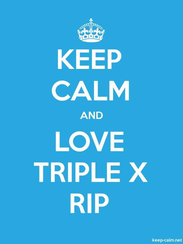 KEEP CALM AND LOVE TRIPLE X RIP - white/blue - Default (600x800)