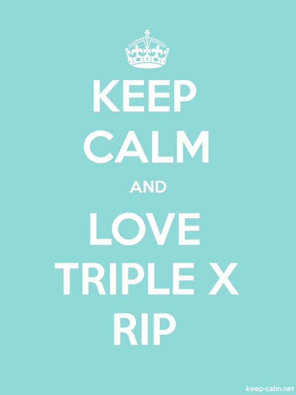 KEEP CALM AND LOVE TRIPLE X RIP - white/lightblue - Default (600x800)
