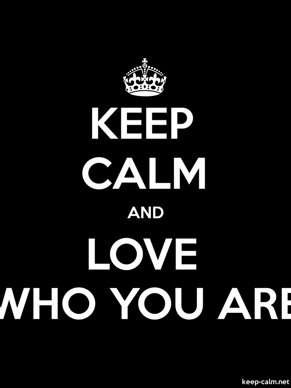 KEEP CALM AND LOVE WHO YOU ARE - white/black - Default (600x800)