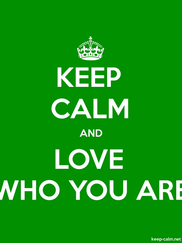 KEEP CALM AND LOVE WHO YOU ARE - white/green - Default (600x800)