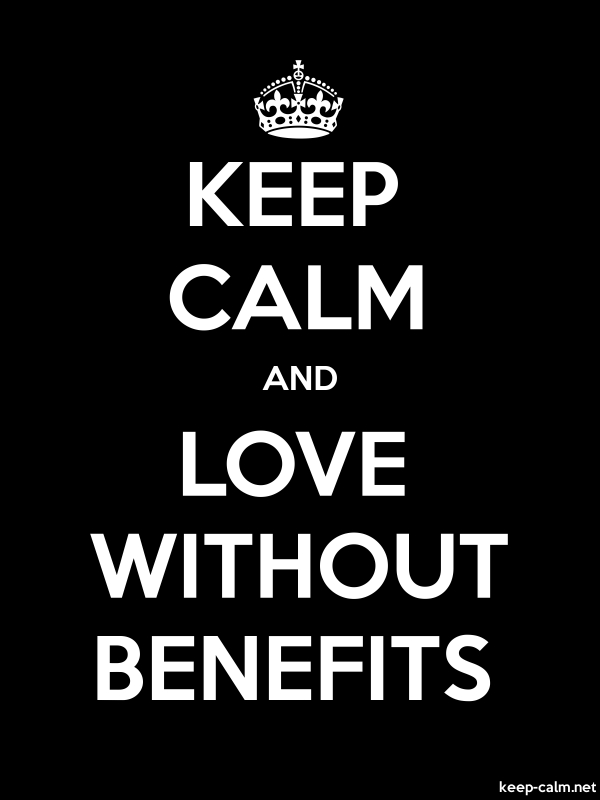 KEEP CALM AND LOVE WITHOUT BENEFITS - white/black - Default (600x800)