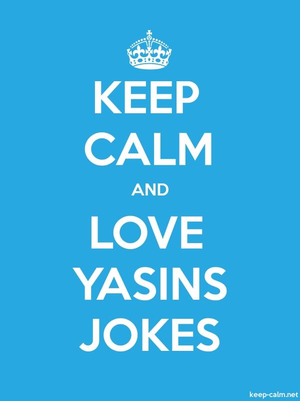 KEEP CALM AND LOVE YASINS JOKES - white/blue - Default (600x800)