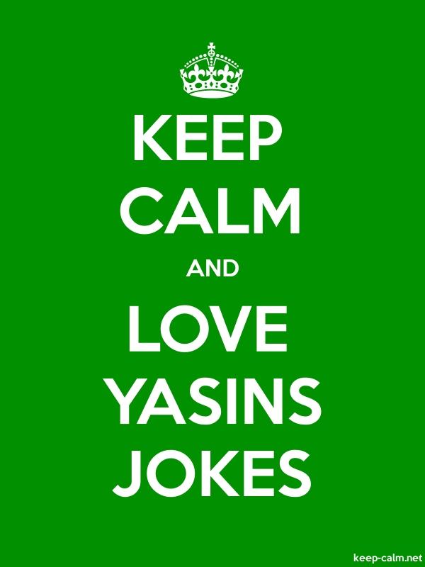 KEEP CALM AND LOVE YASINS JOKES - white/green - Default (600x800)