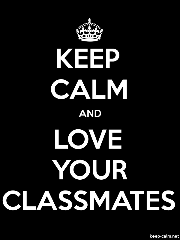 KEEP CALM AND LOVE YOUR CLASSMATES - white/black - Default (600x800)
