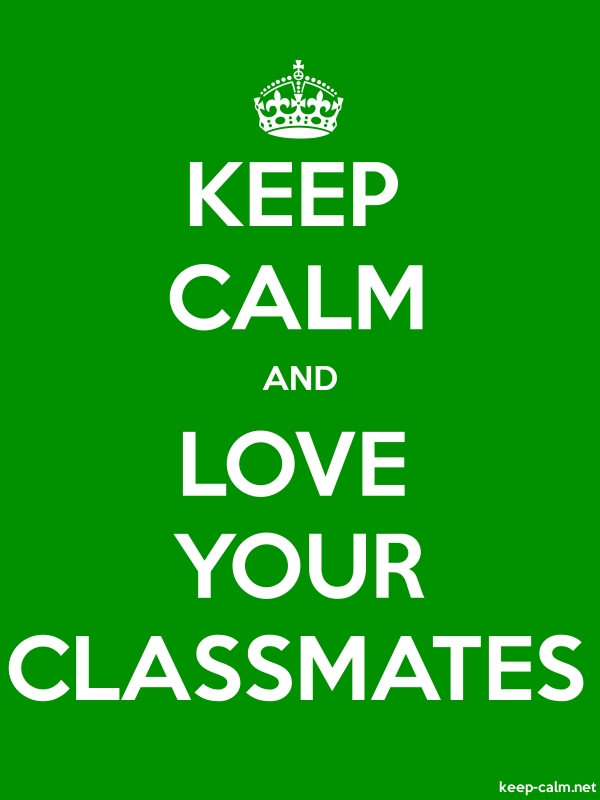 KEEP CALM AND LOVE YOUR CLASSMATES - white/green - Default (600x800)